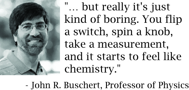 """Headshot of Professor John R. Buschert with a quote reading: """"But really it's just kind of boring. You flip a switch, spin a knob, take a measurement, and it starts to feel like chemistry."""""""