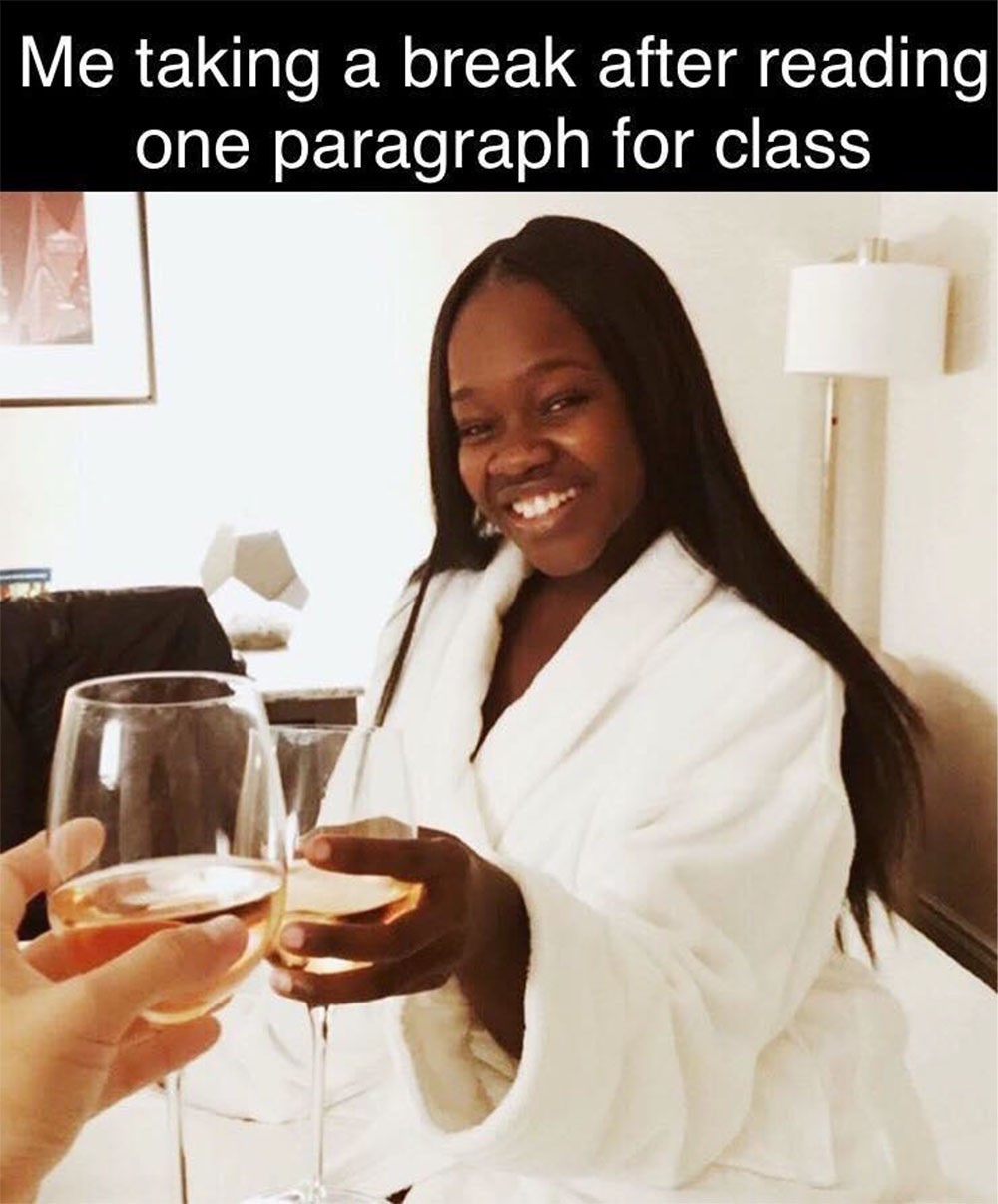 """Meme of a woman drinking wine with the caption: """"Me taking a break after reading one paragraph for class"""""""