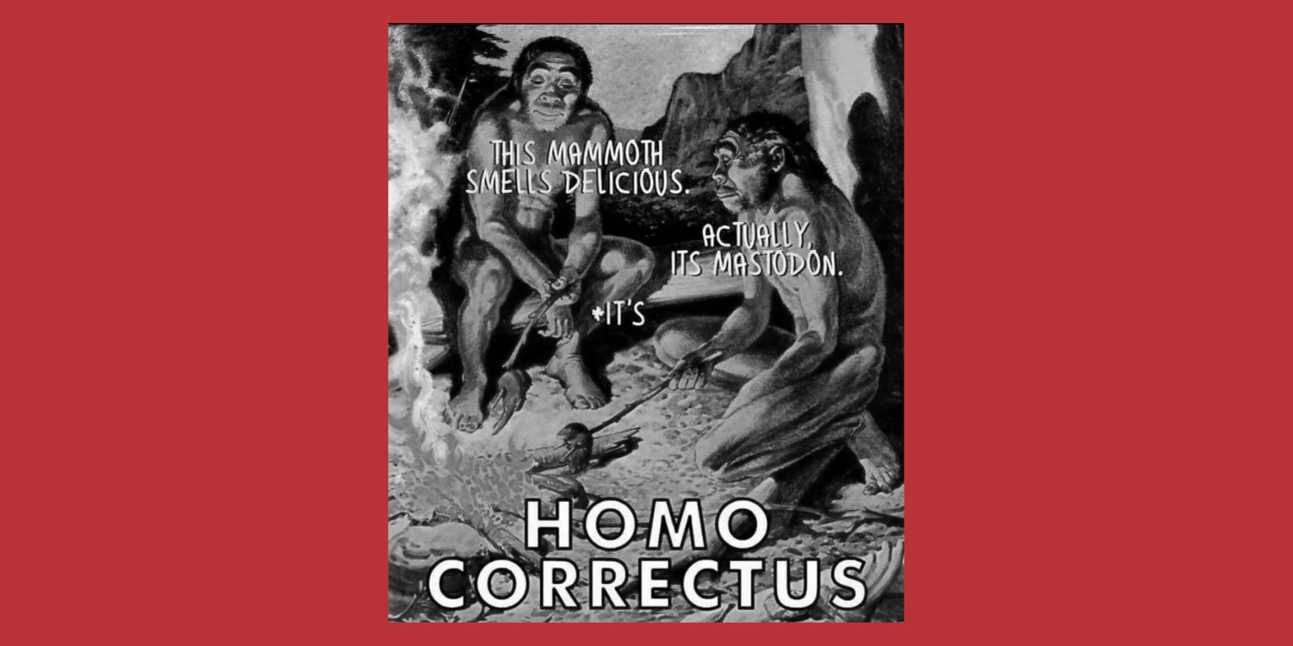 """Meme of one caveman correcting another about the correct name of an animal: the caption reads """"Homo Correctus"""""""