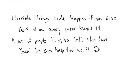 """Caleb Gingerich's 4th grade poem: """"Horrible things could happen if you litter // Don't throw away paper. Recycle it. // A lot of people litter, so let's stop that. // Yeah! We can help the world!"""""""